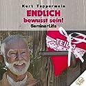 Endlich bewusst sein!: Teil 1 (Seminar Life) Hörbuch von Kurt Tepperwein Gesprochen von: Kurt Tepperwein