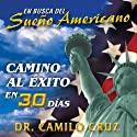 En Busca del Sueño Americano: Camino al Éxito en 30 Días [In Search of the American Dream: Path to Success in 30 Days] (       UNABRIDGED) by Camilo Cruz Narrated by Camilo Cruz