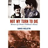 Not My Turn to Die: Memoirs of a Broken Childhood in Bosnia ~ Savo Heleta