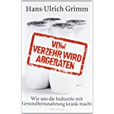 """Vom Verzehr wird abgeraten: Wie uns die Industrie mit Gesundheitsnahrung krank machtvon """"Hans-Ulrich Grimm"""""""