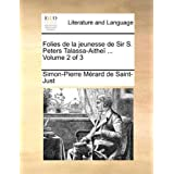 Folies de La Jeunesse de Sir S. Peters Talassa-Aithe ... Volume 2 of 3