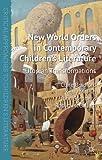 New World Orders in Contemporary Children's Literature: Utopian Transformations (Critical Approaches to Children's Literature) (0230308562) by Bradford, Clare
