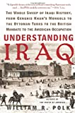 Understanding Iraq: The Whole Sweep of Iraqi History, from Genghis Khan
