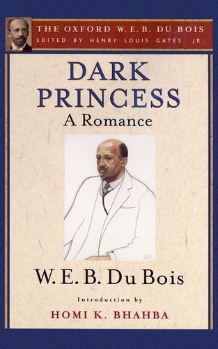 Dark Princess (the Oxford W. E. B. Du Bois): A Romance