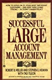 Successful Large Account Management: How to Hold on to Your Most Important Customers - And Keep Them Going Strong - In Today's Marketplace (0446393568) by Miller, Robert B.