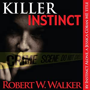 Killer Instinct: Instinct Series: Dr. Jessica Coran, Book 1 | [Robert W. Walker]