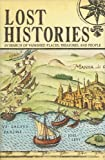 img - for Lost Histories: In Search of Vanished Places, Treasures, and People book / textbook / text book