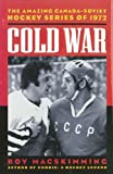 img - for Cold War: The Amazing Canada-Soviet Hockey Series of 1972 book / textbook / text book