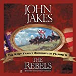 The Rebels: The Kent Family Chronicles, Book 2 (       UNABRIDGED) by John Jakes Narrated by Marc Vietor