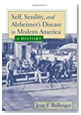 Self, Senility, and Alzheimer's Disease in Modern America: A History