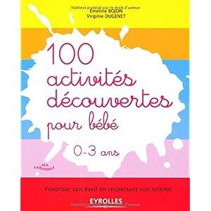 100 activités découvertes pour bébé : 0-3 ans