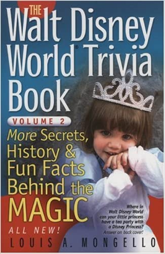 The Walt Disney World Trivia Book: More Secrets, History & Fun Facts Behind the Magic (Volume 2)