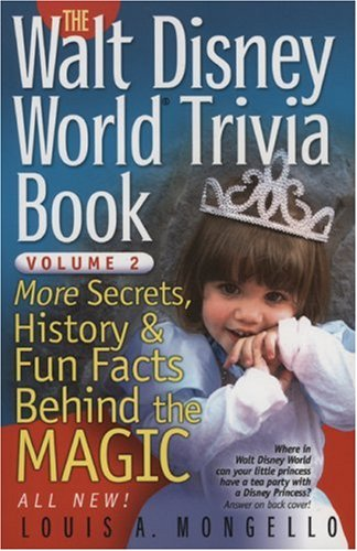 The Walt Disney World Trivia Book: More Secrets, History & Fun Facts Behind the Magic (Volume 2)