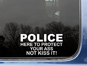 """POLICE Here to protect your ass NOT KISS IT! - 7"""" x 3 1/2"""" - funny die cut vinyl decal / sticker for window, truck, car, laptop, etc"""