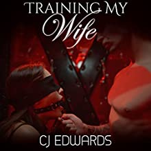 Training My Wife: Wife Sharing, Book 1 | Livre audio Auteur(s) : C J Edwards Narrateur(s) : Charlotte Edwards