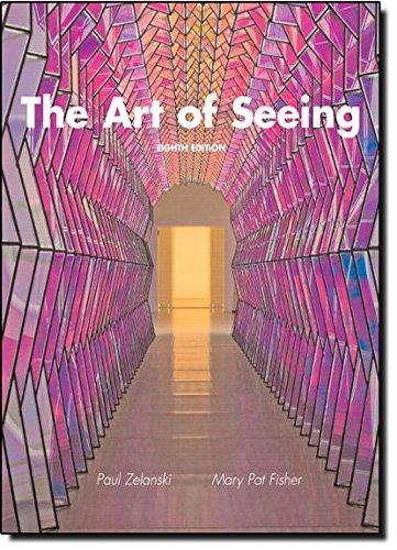 The Art of Seeing (8th Edition), by Paul J. Zelanski Professor Emeritus, Mary Pat Fisher
