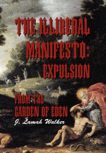 The Illiberal Manifesto: Expulsion from the Garden of Eden: Expulsion from the Garden of Eden
