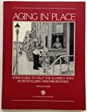img - for Aging in Place: Strategies to Help the Elderly Stay in Revitalizing Neighborhoods book / textbook / text book