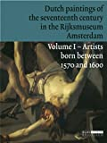 img - for Dutch Paintings of the Seventeenth Century in the Rijksmuseum Amsterdam: Volume 1: Artists Born Between 1570 and 1600 book / textbook / text book