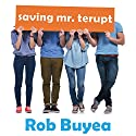 Saving Mr. Terupt: Mr. Terupt Series #3 (       UNABRIDGED) by Rob Buyea Narrated by Mike Chamberlain, Arielle DeLisle