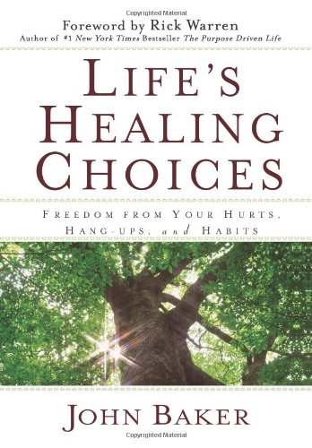 Life's Healing Choices: Freedom from Your Hurts, Hang-ups, and Habits