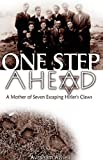 One Step Ahead - A Mother of Seven Escaping Hitler's Claws: True History - Jewish Women and Family Survival, Resistance and Defiance in World War II