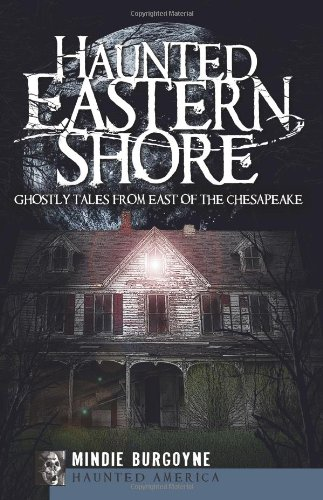 Haunted Eastern Shore (MD): Ghostly Tales from East of the Chesapeake (Haunted America)