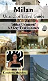 img - for Milan, Italy Unanchor Travel Guide - Milan Unknown A 3 Day Tour Itinerary book / textbook / text book
