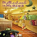 Motherhood Is Murder: A Maternal Instincts Mystery, Book 2