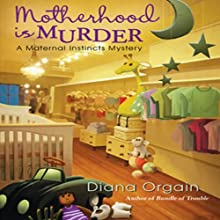 Motherhood Is Murder: A Maternal Instincts Mystery, Book 2 Audiobook by Diana Orgain Narrated by Diana Orgain