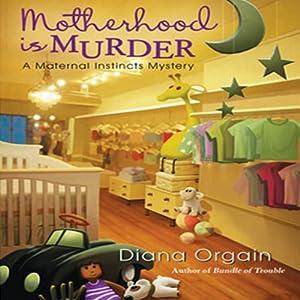Motherhood Is Murder: A Maternal Instincts Mystery, Book 2 | [Diana Orgain]