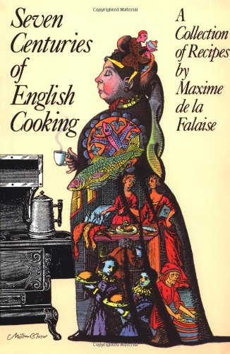 Seven Centuries of English Cooking: A Collection of Recipes by Maxime de la Falaise