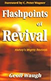 Flashpoints of Revival: History's Mighty Revivals