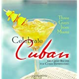 Three Guys from Miami Celebrate Cuban: 100 Great Recipes for Cuban Entertaining ~ Glenn M. Lindgren