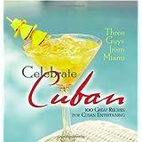 Three Guys from Miami Celebrate Cuban: 100 Great Recipes for Cuban Entertaining ~ Glenn M. Lindgren