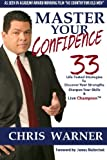 Master Your Confidence: 33 Life-Tested Strategies to Discover Your Strengths Sharpen Your Skills & Live Champion