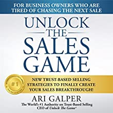Unlock the Sales Game: New Trust-Based Selling Strategies to Finally Create Your Sales Breakthrough (       UNABRIDGED) by Ari Galper Narrated by Jim Pelletier