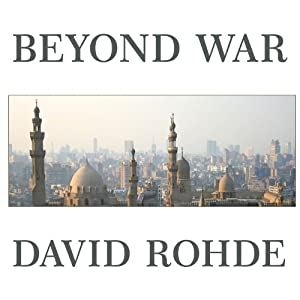 Beyond War: Reimagining American Influence in a New Middle East | [David Rohde]