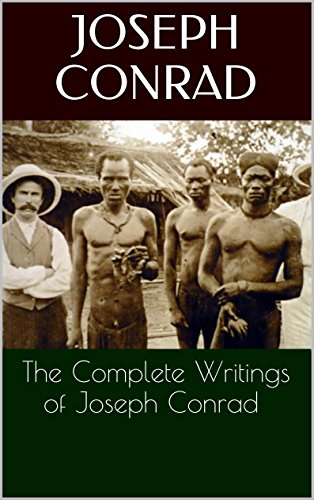 Joseph Conrad - The Complete Writings of Joseph Conrad (Annotated) (English Edition)