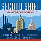 Second Shift: The Inside Story of the Keep GM Movement Hörbuch von David Hollister, Ray Tadgerson, David Closs, G. Tomas M. Hult Gesprochen von: John Alexander Brancy