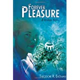Forever Pleasure: A Utopian Novel ~ Theodore R. Eastman