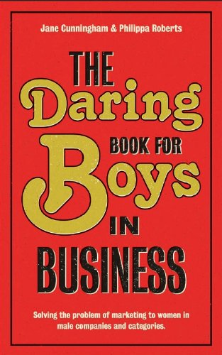 The Daring Book for Boys in Business: Solving the Problem of Marketing and Branding to Women