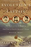 Evolution's Captain: The Story of the Kidnapping That Led to Charles Darwin's Voyage Aboard the Beagle (0060088788) by Nichols, Peter