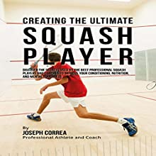Creating the Ultimate Squash Player (       UNABRIDGED) by Joseph Correa Narrated by Andrea Erickson