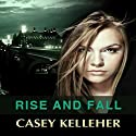 Rise and Fall Audiobook by Casey Kelleher Narrated by Anna Parker-Naples