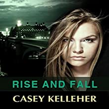 Rise and Fall (       UNABRIDGED) by Casey Kelleher Narrated by Anna Parker-Naples