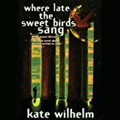 Where Late the Sweet Birds Sang | [Kate Wilhelm]