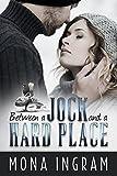 Between a Jock and a Hard Place:  A Romance Novella