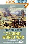 True Stories of the Second World War:...