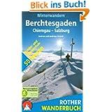 Winterwandern Berchtesgaden - Chiemgau - Salzburg. 50 Wander- und Schneeschuhtouren mit Tipps zum Rodeln